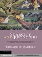 Scarcity and Frontiers - How Economies Have Developed Through Natural Resource Exploitation ebook by Edward B. Barbier