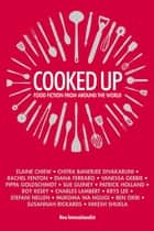 Cooked Up - Food Fiction from Around the World ebook by Elaine Chiew, Chitra Banarjee Divakaruni, Ben Okri,...