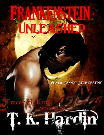 Frankenstein: Unleashed ebook by Tracey H. Kitts