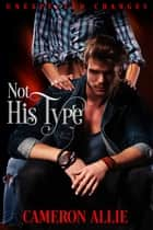 Not His Type ebook by Cameron Allie
