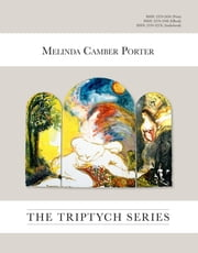The Triptych Series, 27 large oil Paintings - ISSN Vol 2, No. 6 Melinda Camber Portet Archive of Creative Works ebook by Melinda Camber Porter, Walter Wickiser, Joseph R. Flicek