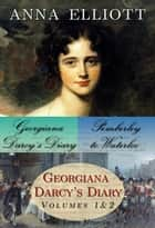 Georgiana Darcy's Diary / Pemberley to Waterloo Bundle ebook by Anna Elliott