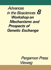 Workshop on Mechanisms and Prospects of Genetic Exchange, Berlin, December 11 to 13, 1971: Advances in The Biosciences ebook by Raspé, Gerhard