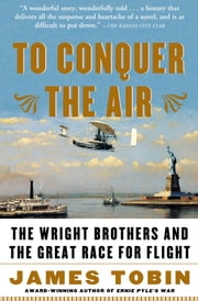 To Conquer the Air - The Wright Brothers and the Great Race for Flight ebook by James Tobin