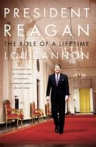 President Reagan - The Role Of A Lifetime ebook by Lou Cannon