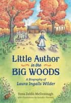 Little Author in the Big Woods - A Biography of Laura Ingalls Wilder ebook by Yona Zeldis McDonough, Jennifer Thermes