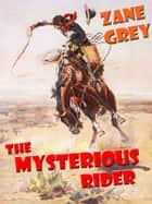 The Mysterious Rider [Annotated] ebook by Zane Grey
