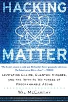 Hacking Matter ebook by Wil Mccarthy