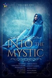 Into the Mystic, Volume One ebook by Tay LaRoi, Kara Race-Moore, Brooklyn Ray,...