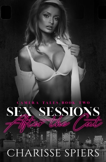 Sex Sessions: After the Cut - Camera Tales, #2 ebook by Charisse Spiers