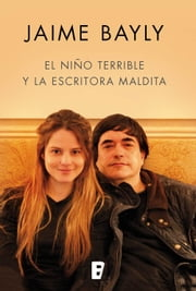El niño terrible y la escritora maldita eBook by Jaime Bayly