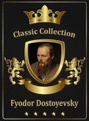 Starbooks Complete Works of Fyodor Dostoyevsky ebook by Fyodor Dostoyevsky