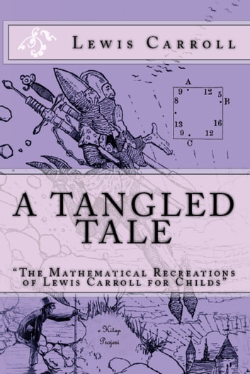 "A Tangled Tale - ""The Mathematical Recreations of Lewis Carroll for Childs"" ebook by Lewis Carroll"
