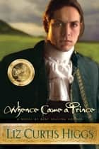 Whence Came a Prince ebook by Liz Curtis Higgs