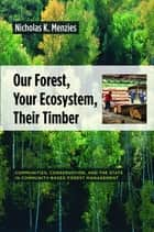 Our Forest, Your Ecosystem, Their Timber ebook by Nicholas K. Menzies