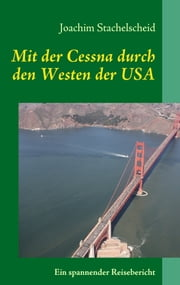 Mit der Cessna durch den Westen der USA ebook by Joachim Stachelscheid