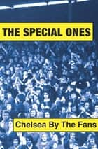 The Special Ones - Chelsea By The Fans ebook by John King, Martin Knight
