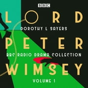 Lord Peter Wimsey: BBC Radio Drama Collection Volume 1 - Three classic full-cast dramatisations audiobook by Dorothy L Sayers