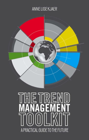 The Trend Management Toolkit - A Practical Guide to the Future ebook by A. Kjaer