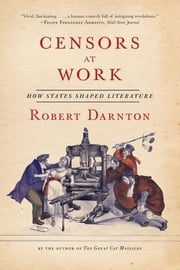 Censors at Work: How States Shaped Literature ebook by Robert Darnton