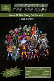 In a Galaxy Far, Far AwRy book 0: The Story So Far Vol. 1 ebook by Liam Gibbs
