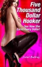 Five Thousand Dollar Hooker ebook by Juliet Beltrey