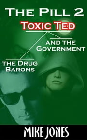 The Pill 2: Toxic Ted the Drug Barons and the Government ebook by Mike Jones