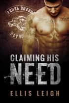 Claiming His Need - Feral Breed Motorcycle Club #2 ebook by Ellis Leigh