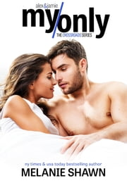 My Only - Alex & Jamie ebook by Melanie Shawn