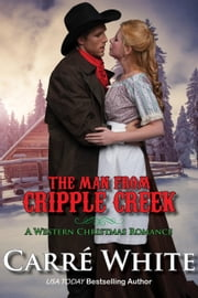 The Man From Cripple Creek - A Western Christmas Romance ebook by Carré White