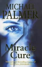 Miracle Cure ebook by Michael Palmer