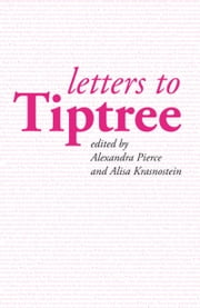 Letters to Tiptree ebook by Alexandra Pierce,Alisa Krasnostein