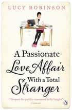 A Passionate Love Affair with a Total Stranger ebook by Lucy Robinson