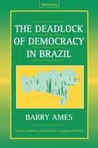 The Deadlock of Democracy in Brazil ebook by Barry Ames