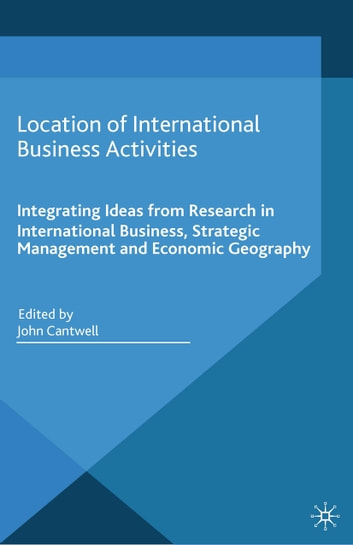 Location of International Business Activities - Integrating Ideas from Research in International Business, Strategic Management and Economic Geography ebook by Academy of International Business .