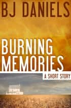 Burning Memories ebook by B.J. Daniels