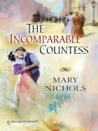 The Incomparable Countess ebook by Mary Nichols