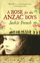 A Rose for the Anzac Boys ebook by Jackie French