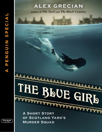 The Blue Girl - A Short Story of Scotland Yard's Murder Squad from the author of The Yard and T he Black Country, A Special from G.P. Putnam's Sons ebook by Alex Grecian