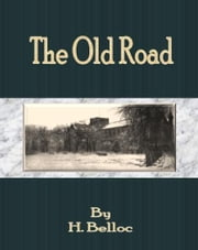 The Old Road ebook by H. Belloc