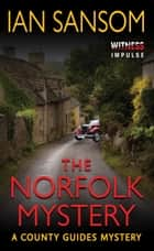 The Norfolk Mystery - A County Guides Mystery ebook by Ian Sansom