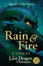 Rain and Fire: A Guide to the Last Dragon Chronicles ebook by Jay D'lacey, Chris d'Lacey