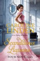 Scandalous Liaisons - Four Novellas eBook by Caroline Linden