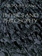 Physics and Philosophy eBook by Sir James H. Jeans