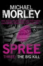 Spree Part Three: The Big Kill ebook by Michael Morley