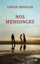 Nos mensonges ebook by Louise DOUGLAS, Catherine BERTHET