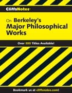 CliffsNotes on Berkeley's Major Philosophical Works ebook by Charles H. Patterson