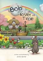 Bob and the River of Time ebook by James Garner