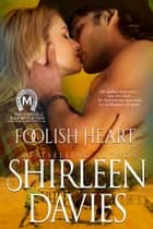 Foolish Heart ebook by Shirleen Davies