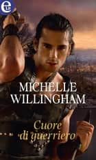 Cuore di guerriero (eLit) ebook by Michelle Willingham